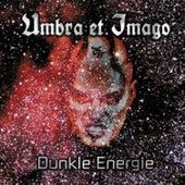 Dunkle Energie by Umbra Et Imago