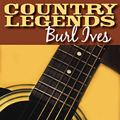 Country Legends - Burl Ives by Burl Ives