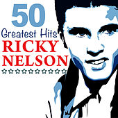 50 Greatest Hits by Ricky Nelson