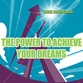 The Power to Achieve Your Dreams von Shree Ramananda