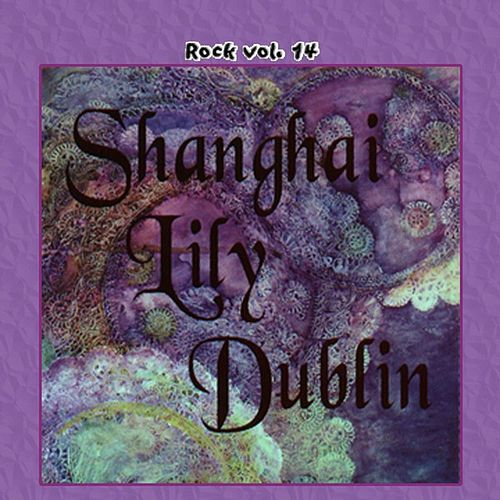 Rock Vol. 14: Shanghai Lily Dublin by Shanghai Lily Dublin