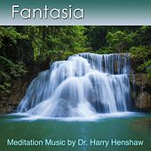 Fantasia (Meditation Music for Deep Relaxation and Health) by Dr. Harry Henshaw