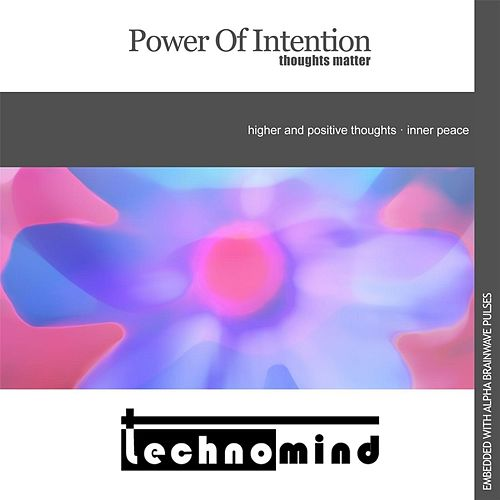 Power of Intention: Thoughts Matter by Techno Mind