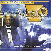 He Laid His Hands On Me by Arkansas First Jurisdiction Mass Choir