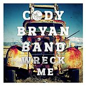 Wreck Me by Cody Bryan Band