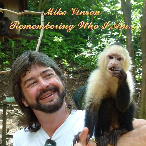Remembering Who I Am by Mike Vinson