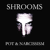 Pot & Narcissism by The Shrooms