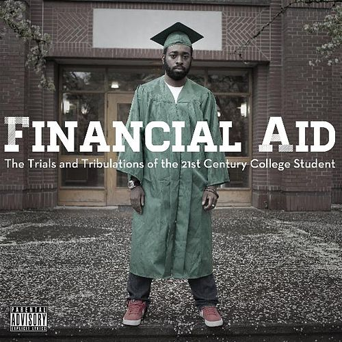 Financial Aid: The Trials and Tribulations of the 21st Century College Student by Tyree Harris