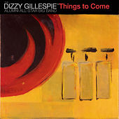 Things to Come [Telarc] by Dizzy Gillespie