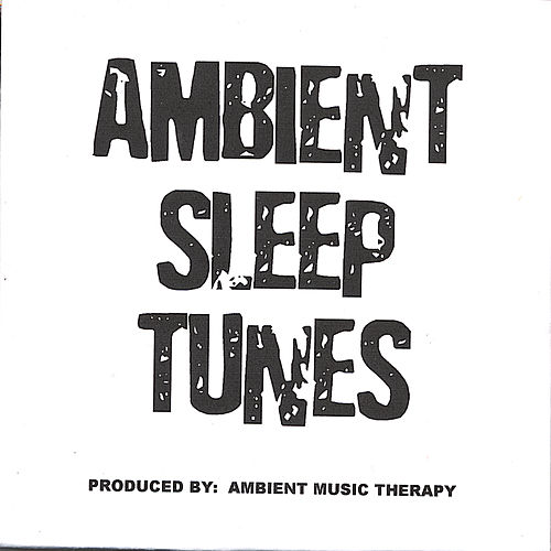 Ambient Sleep Tunes - Produced By: Ambient Music Therapy by Ambient Music Therapy
