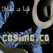 Blues Is Life by Cosimo Blues Band