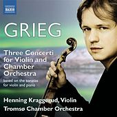 Grieg: 3 Concerti for Violin & Chamber Orchestra based on the Sonatas for Violin and Piano de Henning Kraggerud