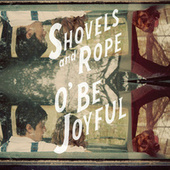 O' Be Joyful de Shovels & Rope