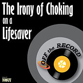 The Irony of Choking on a Lifesaver - Single by Off the Record