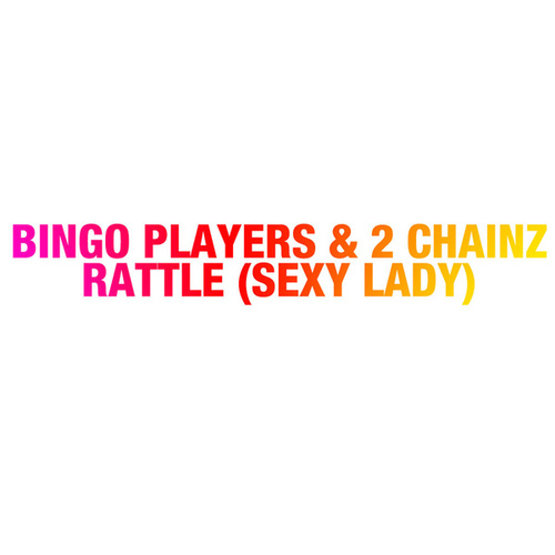 Rattle (Sexy Lady) by Bingo Players