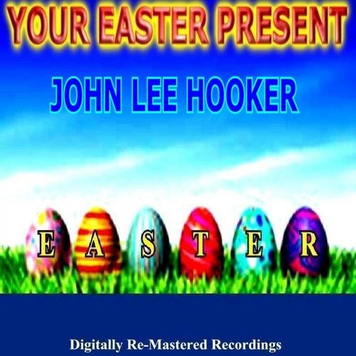 Your Easter Present - John Lee Hooker by John Lee Hooker