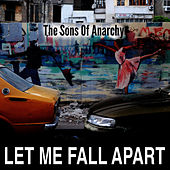 Let Me Fall Apart by The Sons Of Anarchy