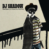 This Time (I'm Gonna Try It My Way) (South Rakkas Crew Mix) de DJ Shadow