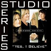 Yes, I Believe [Studio Series Performance Track] by Point of Grace