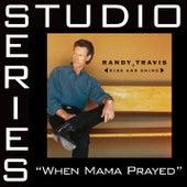 When Mama Prayed [Studio Series Performance Track] by Randy Travis