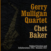 The complete Gerry Mulligan Quartet with Chet Baker The Original Sessions & Collaborations 1953 The Reunion 1957 by Gerry Mulligan