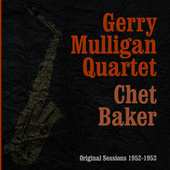 The complete Geery Mulligan with Chet Baker Quartet-The Original Sessions 1952-1953 by Gerry Mulligan