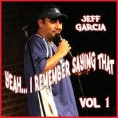 Yeah...I Remember Saying That, Vol. 1 by Jeff Garcia