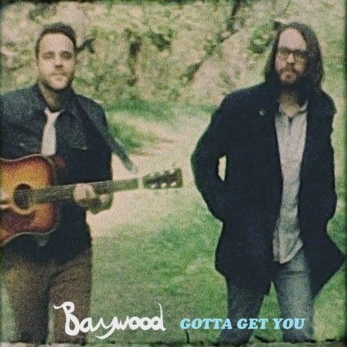 Gotta Get You by Baywood