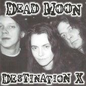Destination X by Dead Moon
