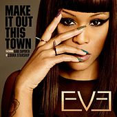 Make It Out This Town (feat. Gabe Saporta of Cobra Starship) de Eve