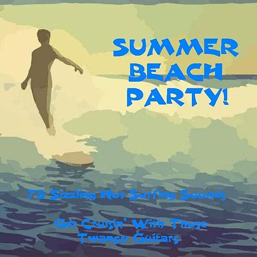 Summer Beach Party! 75 Sizzling Hot Surfing Sounds. Get Cruisin' With Those Twangy Guitars de Various Artists