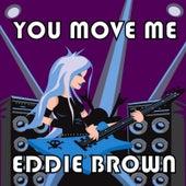You Move Me by Eddie Brown