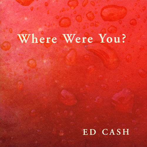 Where Were You? by Ed Cash