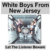 Let The Listener Beware by White Boys from New Jersey