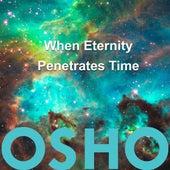 When Eternity Penetrates Time de Osho