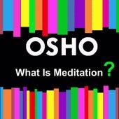 What Is Meditation? de Osho