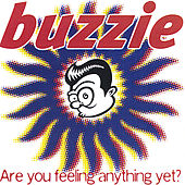 Are You Feeling Anything Yet? by Buzzie