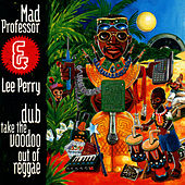 Dub Take The Voodoo Out Of Reggae by Mad Professor