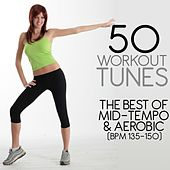 50 Workout Tunes: The Best Of Mid-Tempo & Aerobic (Bpm 135-150) by Various Artists