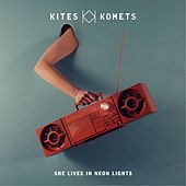 She Lives in Neon Lights by Kites And Komets
