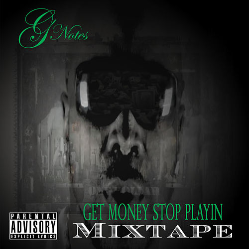 Get Money Stop Playin Mixtape by Gnotes