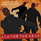 Aim for the Head (Tracks for the Zombie Apocalypse) by Various Artists