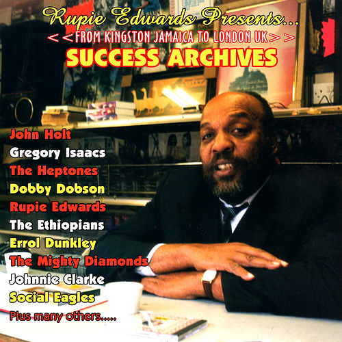 Rupie Edwards Presents Success Archives - From Kingston Jamaica to London UK by Various Artists
