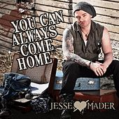 You Can Always Come Home by Jesse Mader