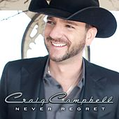 Never Regret by Craig Campbell