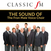 The Sound of the Fron Male Voice Choir (By Classic FM) by Various Artists