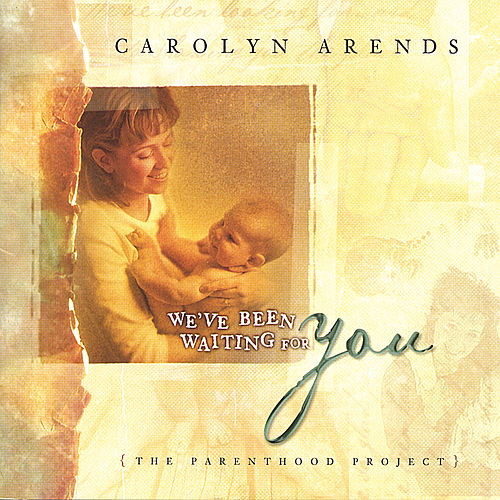 We've Been Wating For You (The Parenthood Project) by Carolyn Arends