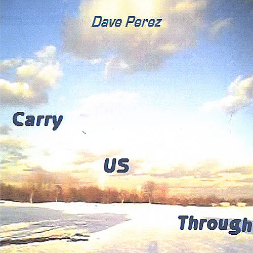 Carry US Through by Dave Perez