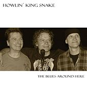 The Blues Around Here by Howlin` King Snake