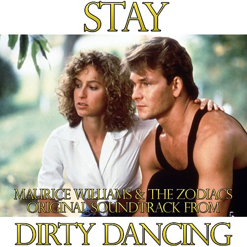 Stay (From \'Dirty Dancing\') (Single) by Maurice Williams and the ...